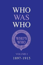Who Was Who Volume I (1897-1915) : Volume 1 - Bloomsbury