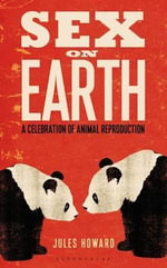 Sex on Earth : A Celebration of Animal Reproduction - Jules Howard