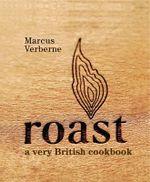 Roast : A Very British Cookbook - Marcus Verberne