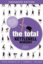 The Total Kettlebell Workout : Trade Secrets of a Personal Trainer - Steve Barrett