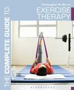 The Complete Guide to Exercise Therapy - Christopher M. Norris