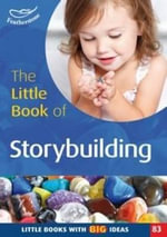 The Little Book of Storybuilding : The Whoosh Book - Clare Lewis