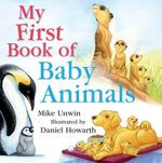My First Book of Baby Animals - Mike Unwin