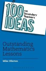 100 Ideas for Secondary Teachers : Outstanding Mathematics Lessons - Mike Ollerton