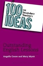 100 Ideas for Secondary Teachers : Outstanding English Lessons - Angella Cooze