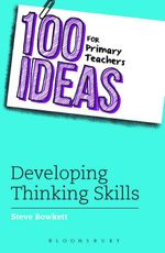 100 Ideas for Primary Teachers : Developing Thinking Skills - Steve Bowkett