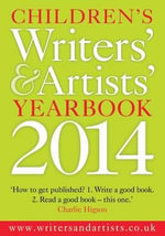 Children's Writers' & Artists' Yearbook 2014 : The Big Bad Boss Era is Over; Trust, Integrity, Hu... - Bloomsbury