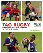 Tag Rugby : Everything You Need to Know to Play and Coach - Jane Liddiard