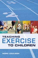 Teaching Exercise to Children : A Complete Guide to Theory and Practice - Morc Coulson