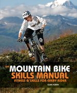The Mountain Bike Skills Manual : Fitness and Skills for Every Rider - Clive Forth