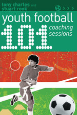 101 Youth Football Coaching Sessions : 101 Drills - Tony Charles