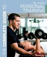 The Complete Guide to Personal Training - Morc Coulson