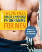 Twelve Week Fitness and Nutrition Programme for Men : Real Results - No Gimmicks - No Airbrushing - Gavin Morey