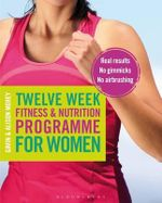 Twelve Week Fitness and Nutrition Programme for Women : Real Results - No Gimmicks - No Airbrushing - Gavin Morey