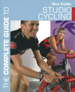The Complete Guide to Studio Cycling - Rick Kiddle