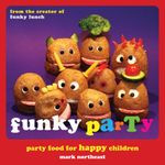 Funky Party : Party Food for Happy Children - Mark Northeast