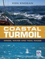 Coastal Turmoil : Winds, Waves and Tidal Races - Ken Endean