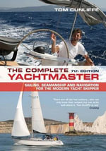 The Complete Yachtmaster : Sailing, Seamanship and Navigation for the Modern Yacht Skipper - Tom Cunliffe