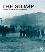 The Slump : Britain in the Great Depression - John Stevenson