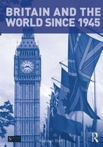 Britain and the World : British Foreign Policy Since 1945 - Alasdair Blair