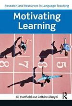 Motivating Learning : Research and Resources in Language Teaching - Zoltan Dornyei