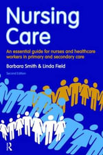 Nursing Care : An Essential Guide for Nurses and Healthcare Workers in Primary and Secondary Care - Barbara Smith
