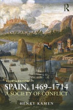 Spain 1469-1714 : A Society of Conflict - Henry Kamen