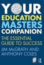 Your Education Masters Companion : The Essential Guide to Success - Jim McGrath