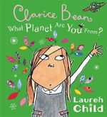 Clarice Bean, What Planet Are You From? : Clarice Bean Series - Lauren Child
