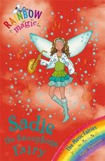 Sadie the Saxophone Fairy : The Music Fairies : The Rainbow Magic Series : Book 70 - Daisy Meadows