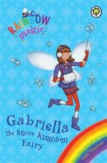 Gabriella The Snow Kingdom Fairy : The Rainbow Magic Series : The Holiday Fairies : Book 9 - Daisy Meadows