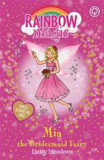 Mia The Bridesmaid Fairy : The Rainbow Magic Series : The Holiday Fairies : Book 10 - Daisy Meadows
