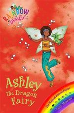 Ashley the Dragon Fairy : The Magical Creatures Fairies Series : The Rainbow Magic Series : Book 71 - Daisy Meadows