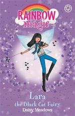 Lara the Black Cat Fairy : The Magical Animal Fairies  : The Rainbow Magic Series : Book 72 - Daisy Meadows