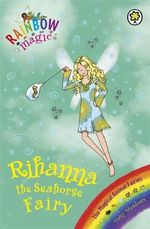 Rihanna the Seahorse Fairy : The Magical Animal Fairies  : The Rainbow Magic Series : Book 74 - Daisy Meadows