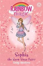 Sophia the Snow Swan Fairy : The Magical Animal Fairies : The Rainbow Magic Series : Book 75 - Daisy Meadows