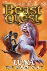 Luna the Moon Wolf : Beast Quest The Amulet Of Avantia Series : Beast Quest : Book 22 - Adam Blade
