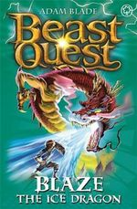 Blaze the Ice Dragon  : Beast Quest - The Amulet Of Avantia Series: Book 23 - Adam Blade