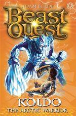 Koldo The Arctic Warrior : Beast Quest The Shade Of Death Series : Beast Quest : Book 28 - Adam Blade
