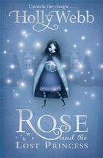 Rose and the Lost Princess : v. 2 - Holly Webb