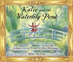 Katie and the Waterlily Pond : A Journey Through Five Magical Monet Masterpieces - James Mayhew