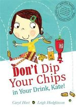 Don't Dip Your Chips In Your Drink, Kate - Caryl Hart