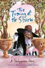 The Taming Of The Shrew : A Shakespeare Story - William Shakespeare