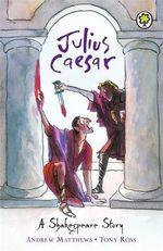 Julius Caesar : A Shakespear Story - William Shakespeare