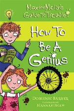 How to Be a Genius : Max and Molly's Guide to Trouble Series - Dominic Barker