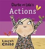 Charlie And Lola's Actions : Charlie and Lola - Lauren Child
