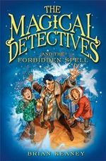 The Magical Detectives and the Forbidden Spell : Magical Detectives Series : Book 2 - Brian Keaney