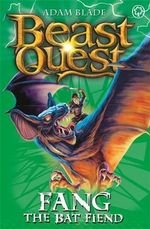 Fang The Bat Fiend  : Beast Quest - The World Of Chaos Series : Book 33 - Adam Blade