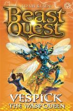 Vespick The Wasp Queen : Beast Quest The World Of Chaos Series : Beast Quest : Book 36 - Adam Blade