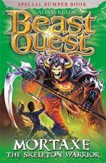 Mortaxe the Skeleton Warrior : Beast Quest Special Editions : Book 6 - Adam Blade